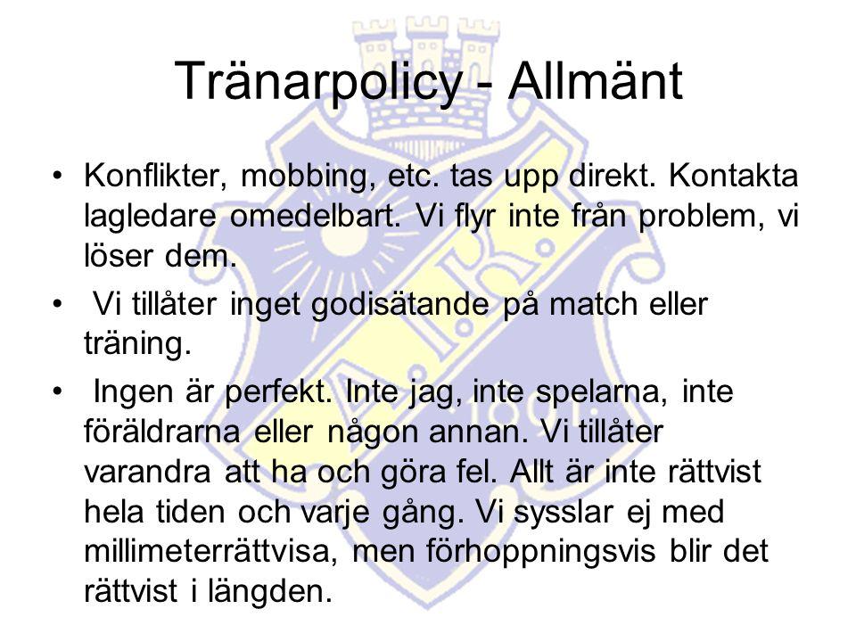 Tränarpolicy - Allmänt Konflikter, mobbing, etc. tas upp direkt.