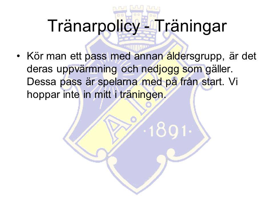 Tränarpolicy - Träningar Kör man ett pass med annan åldersgrupp, är det deras uppvärmning och nedjogg som gäller.