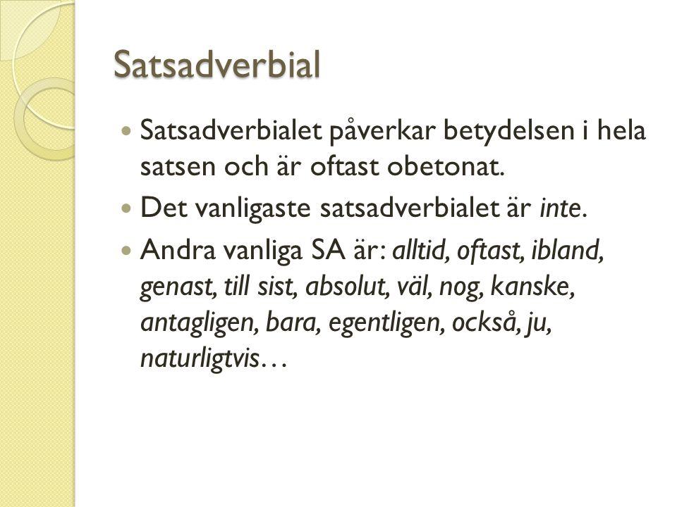 Satsadverbial Satsadverbialet påverkar betydelsen i hela satsen och är oftast obetonat. Det vanligaste satsadverbialet är inte. Andra vanliga SA är: a
