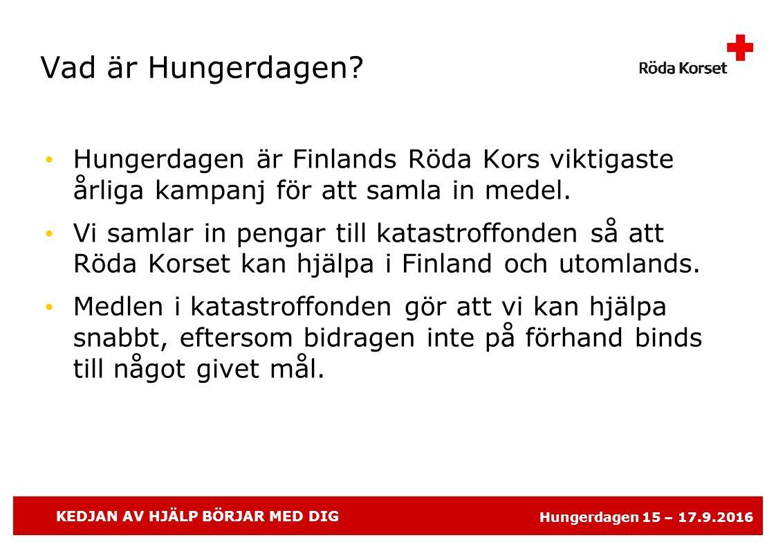 KEDJAN AV HJÄLP BÖRJAR MED DIG Hungerdagen 15 – 17.9.2016 Vad är Hungerdagen? Hungerdagen är Finlands Röda Kors viktigaste årliga kampanj för att saml