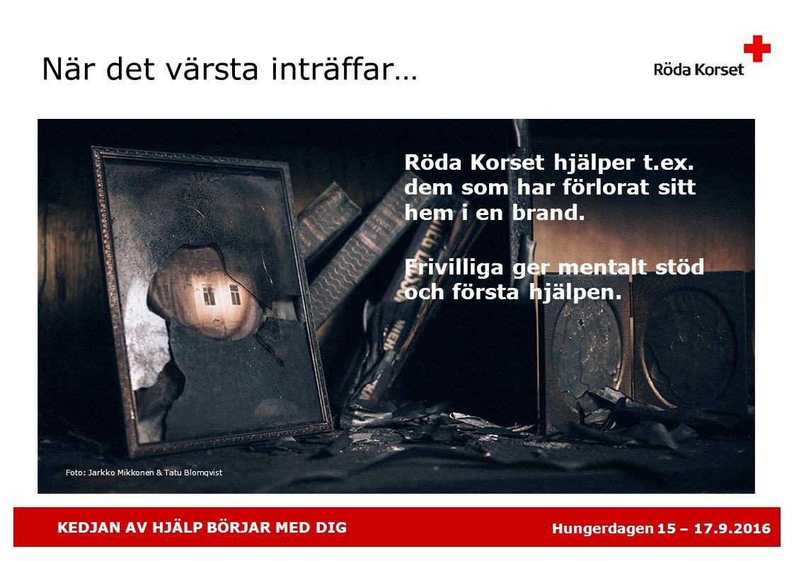 KEDJAN AV HJÄLP BÖRJAR MED DIG Hungerdagen 15 – 17.9.2016 Röda Korset hjälper t.ex.
