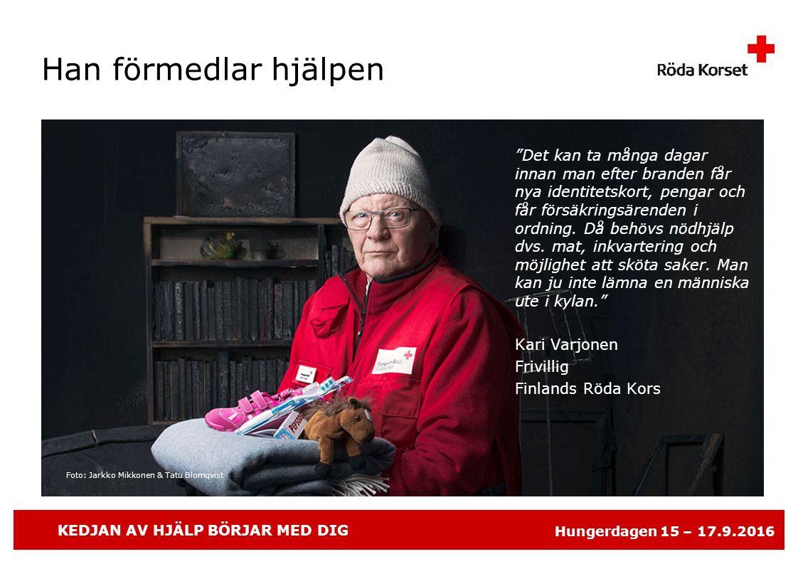 """KEDJAN AV HJÄLP BÖRJAR MED DIG Hungerdagen 15 – 17.9.2016 Foto: Jarkko Mikkonen & Tatu Blomqvist Han förmedlar hjälpen """"Det kan ta många dagar innan m"""