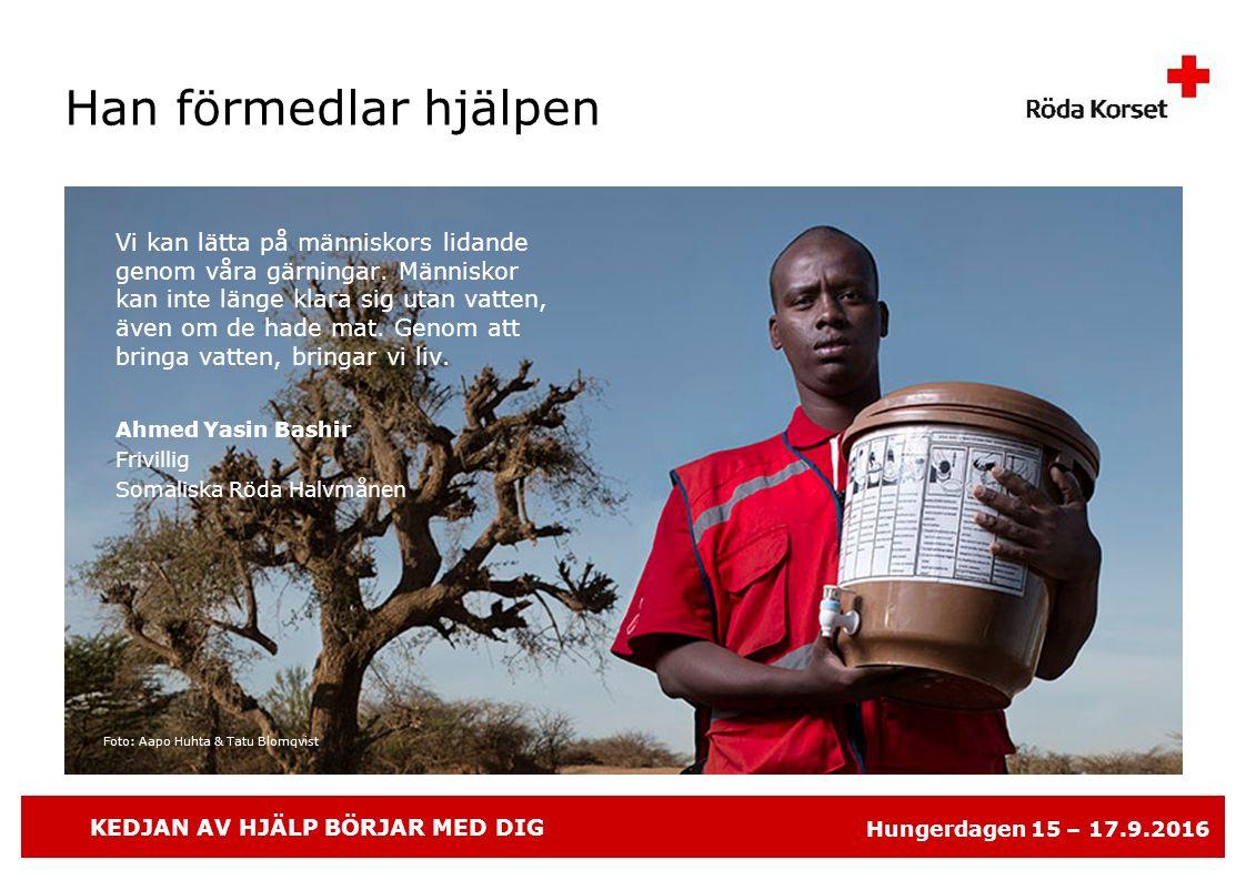 KEDJAN AV HJÄLP BÖRJAR MED DIG Hungerdagen 15 – 17.9.2016 Foto: Aapo Huhta & Tatu Blomqvist Han förmedlar hjälpen Vi kan lätta på människors lidande genom våra gärningar.
