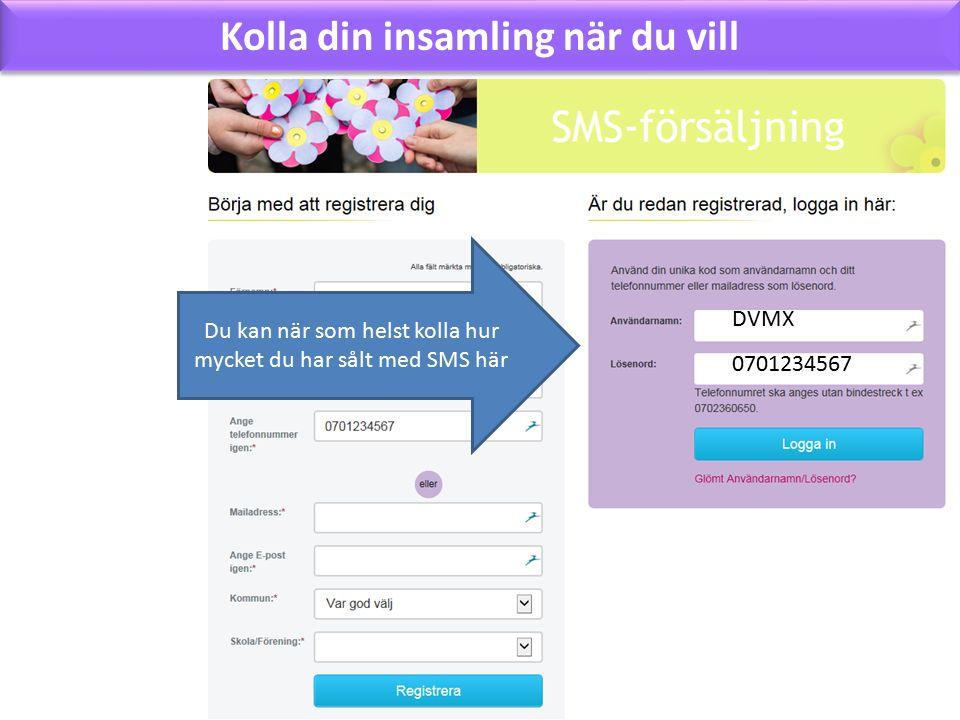 Kolla din insamling när du vill Du kan när som helst kolla hur mycket du har sålt med SMS här DVMX 0701234567