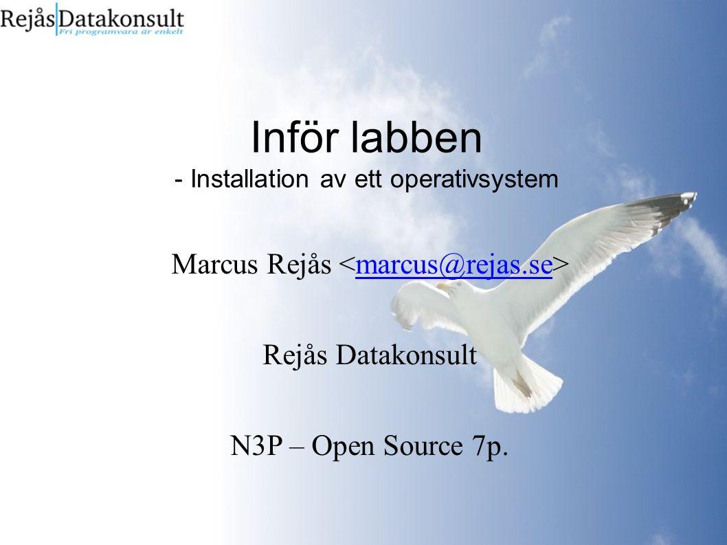 Inför labben - Installation av ett operativsystem Marcus Rejås marcus@rejas.se Rejås Datakonsult N3P – Open Source 7p.