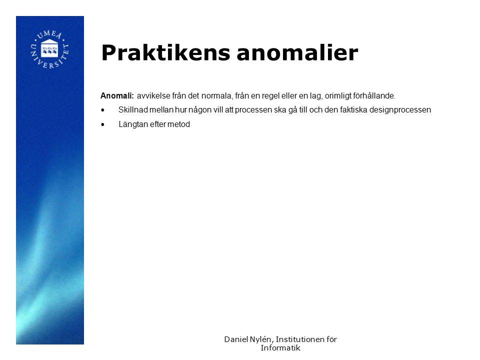 Daniel Nylén, Institutionen för Informatik Praktikens anomalier Anomali: avvikelse från det normala, från en regel eller en lag, orimligt förhållande.