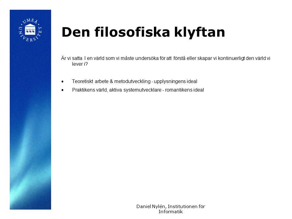 Daniel Nylén, Institutionen för Informatik Den filosofiska klyftan Är vi satta I en värld som vi måste undersöka för att förstå eller skapar vi kontinuerligt den värld vi lever i.