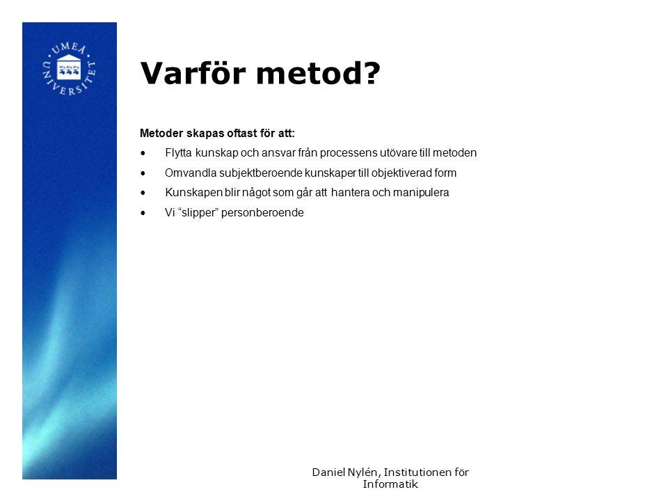 Daniel Nylén, Institutionen för Informatik Varför metod.