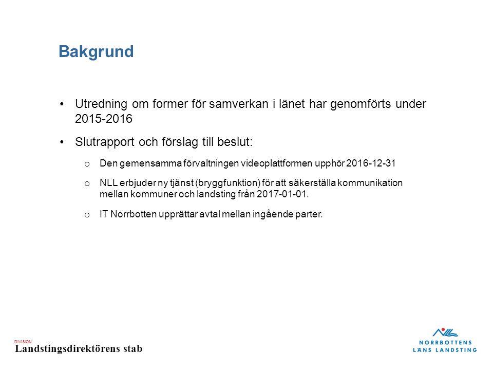 DIVISION Landstingsdirektörens stab Bakgrund Utredning om former för samverkan i länet har genomförts under 2015-2016 Slutrapport och förslag till beslut: o Den gemensamma förvaltningen videoplattformen upphör 2016-12-31 o NLL erbjuder ny tjänst (bryggfunktion) för att säkerställa kommunikation mellan kommuner och landsting från 2017-01-01.