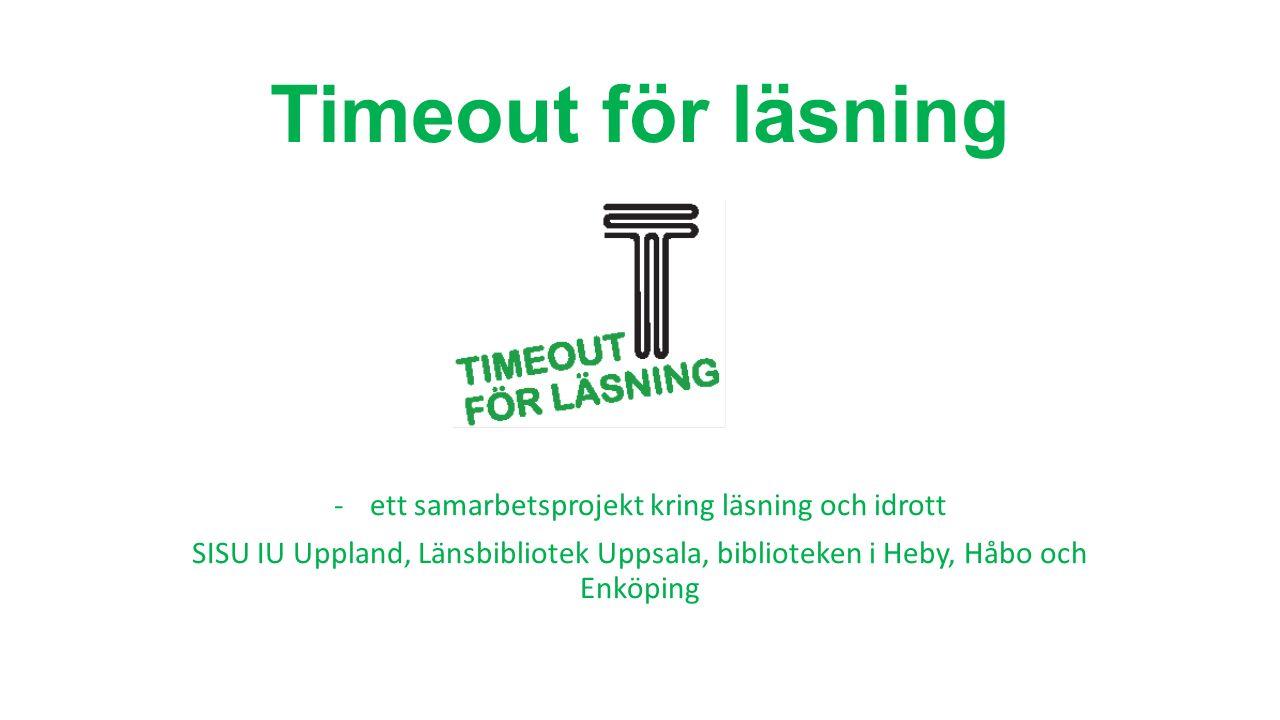 Timeout för läsning -ett samarbetsprojekt kring läsning och idrott SISU IU Uppland, Länsbibliotek Uppsala, biblioteken i Heby, Håbo och Enköping