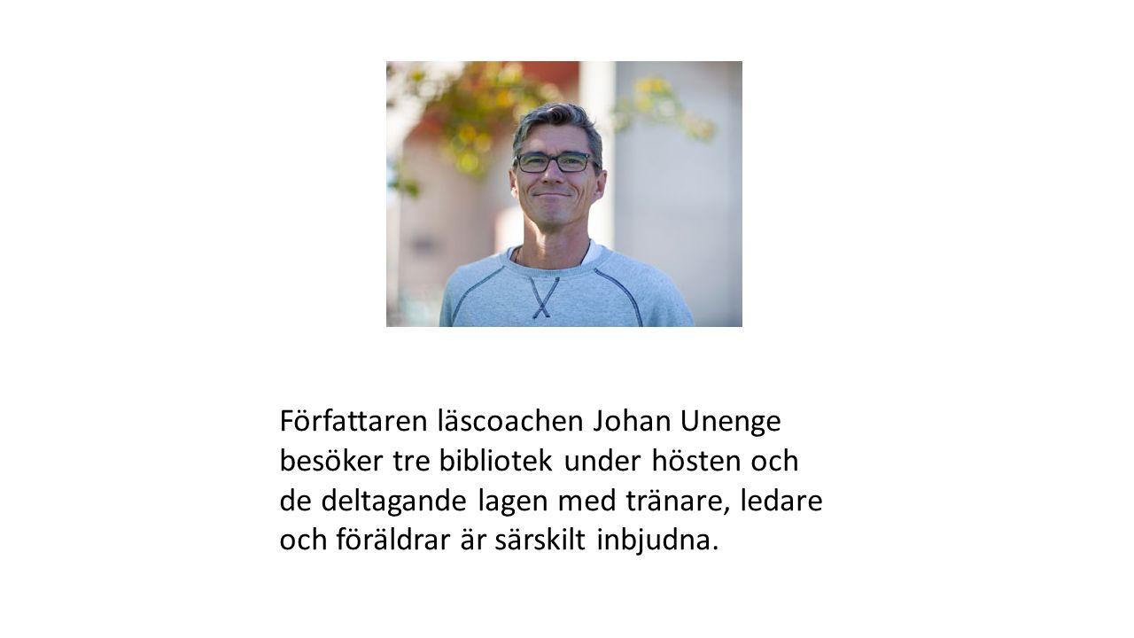 Författaren läscoachen Johan Unenge besöker tre bibliotek under hösten och de deltagande lagen med tränare, ledare och föräldrar är särskilt inbjudna.