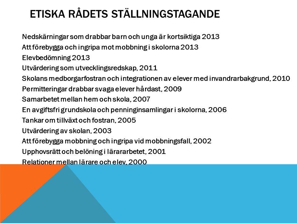 ETISKA RÅDETS STÄLLNINGSTAGANDE Nedskärningar som drabbar barn och unga är kortsiktiga 2013 Att förebygga och ingripa mot mobbning i skolorna 2013 Ele