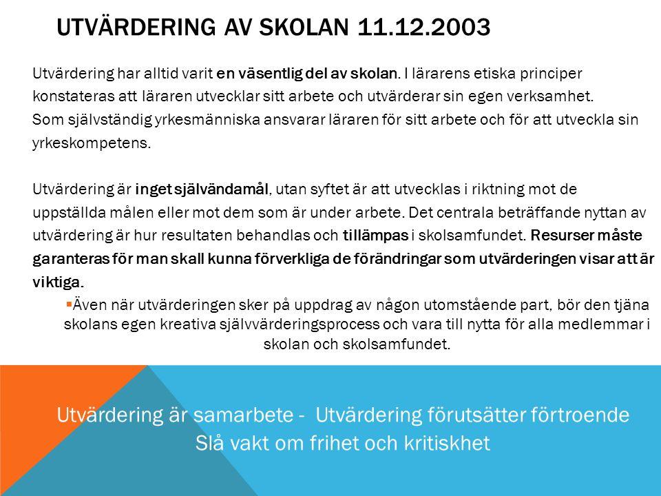 UTVÄRDERING AV SKOLAN 11.12.2003 Utvärdering har alltid varit en väsentlig del av skolan. I lärarens etiska principer konstateras att läraren utveckla
