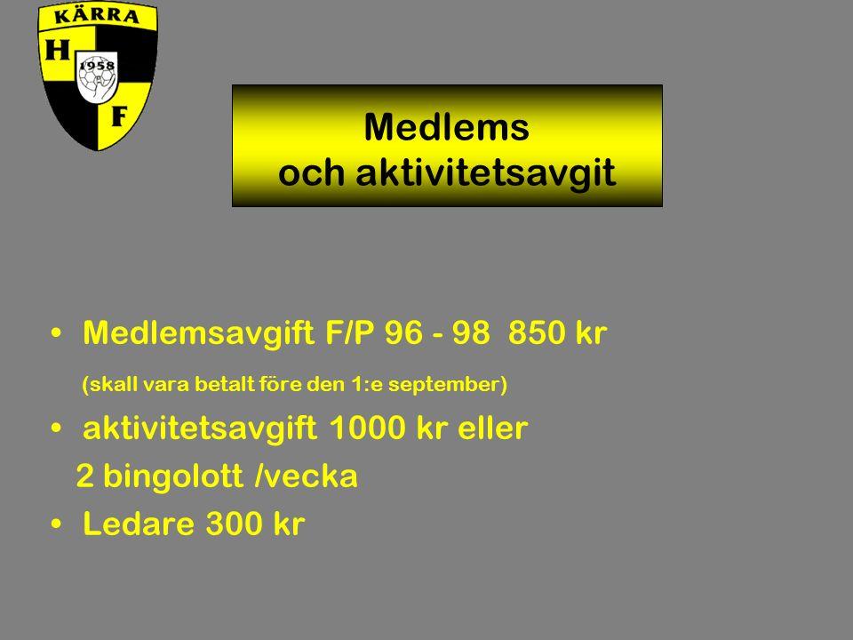 Medlemsavgift F/P 96 - 98 850 kr (skall vara betalt före den 1:e september) aktivitetsavgift 1000 kr eller 2 bingolott /vecka Ledare 300 kr Medlems och aktivitetsavgit