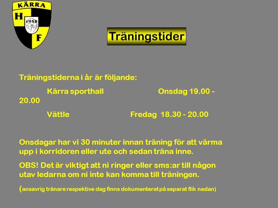 Träningstider Träningstiderna i år är följande: Kärra sporthallOnsdag 19.00 - 20.00 VättleFredag 18.30 - 20.00 Onsdagar har vi 30 minuter innan träning för att värma upp i korridoren eller ute och sedan träna inne.