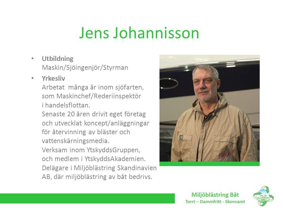 Jens Johannisson Utbildning Maskin/Sjöingenjör/Styrman Yrkesliv Arbetat många år inom sjöfarten, som Maskinchef/Rederiinspektör i handelsflottan. Sena