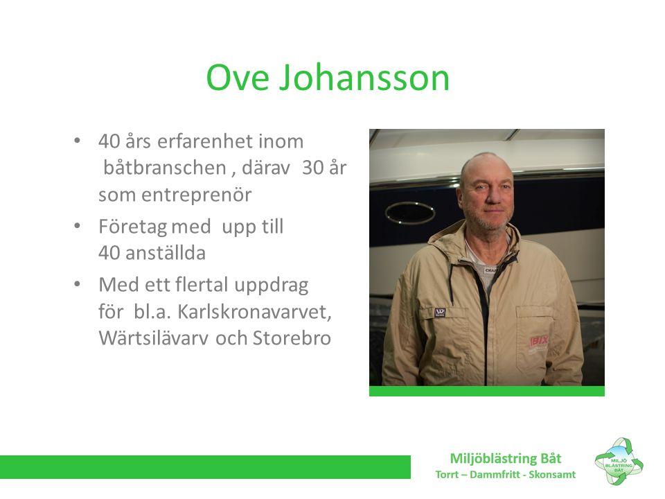 Ove Johansson 40 års erfarenhet inom båtbranschen, därav 30 år som entreprenör Företag med upp till 40 anställda Med ett flertal uppdrag för bl.a. Kar