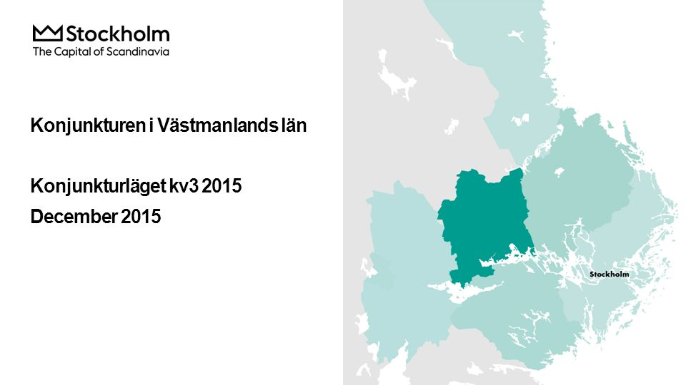 Konjunkturen i Västmanlands län Konjunkturläget kv3 2015 December 2015