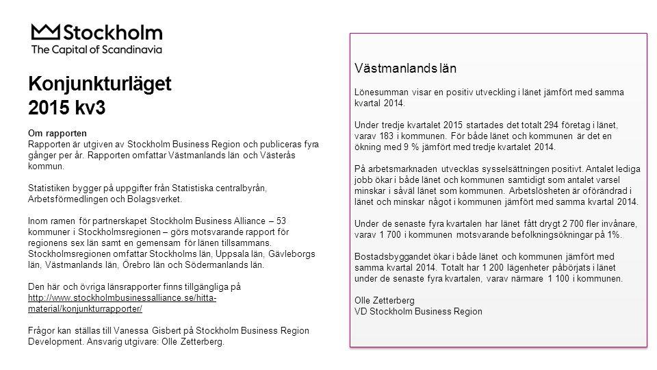 Konjunkturläget 2015 kv3 Om rapporten Rapporten är utgiven av Stockholm Business Region och publiceras fyra gånger per år. Rapporten omfattar Västmanl