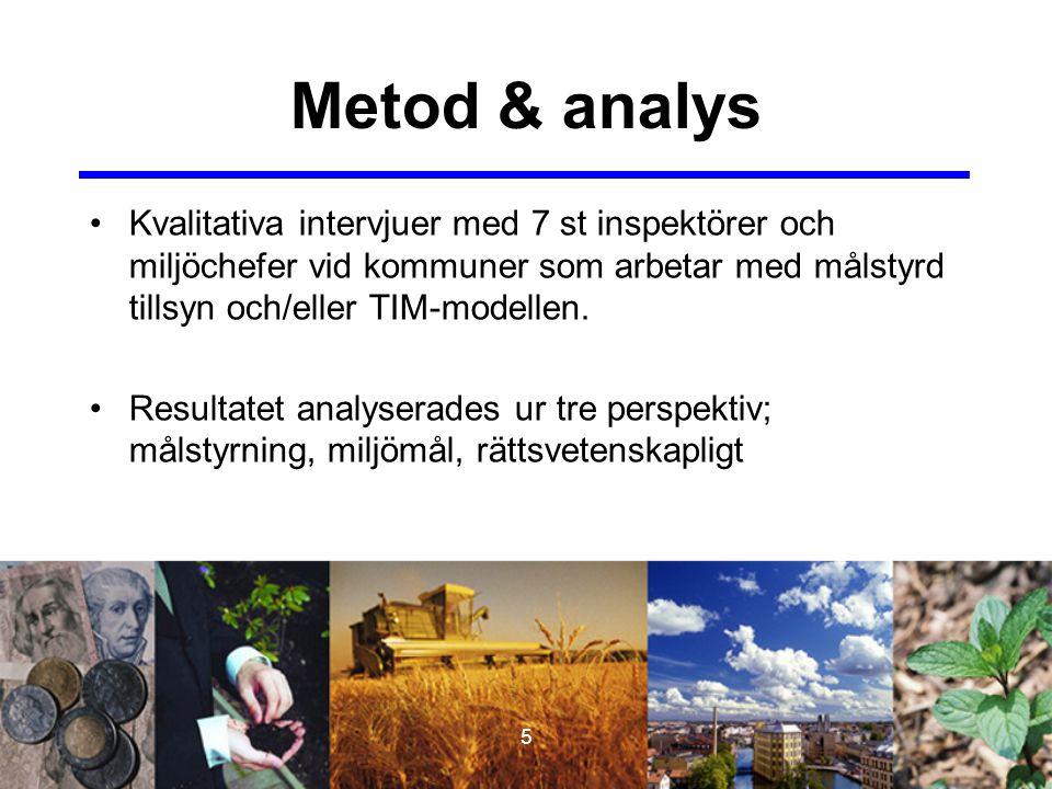 5 Metod & analys Kvalitativa intervjuer med 7 st inspektörer och miljöchefer vid kommuner som arbetar med målstyrd tillsyn och/eller TIM-modellen. Res