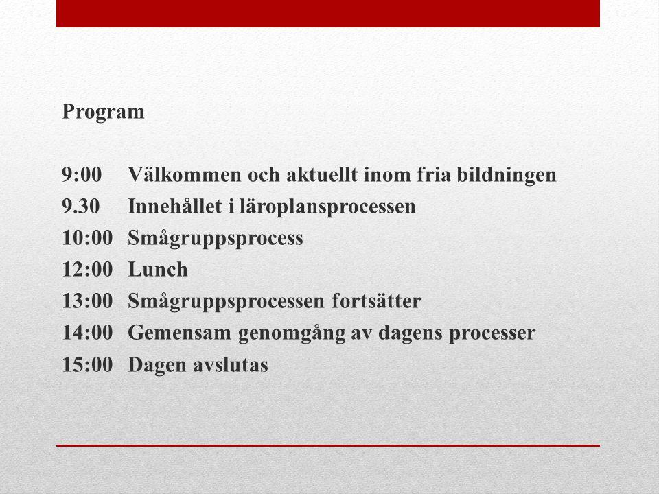 Program 9:00 Välkommen och aktuellt inom fria bildningen 9.30 Innehållet i läroplansprocessen 10:00 Smågruppsprocess 12:00 Lunch 13:00 Smågruppsproces