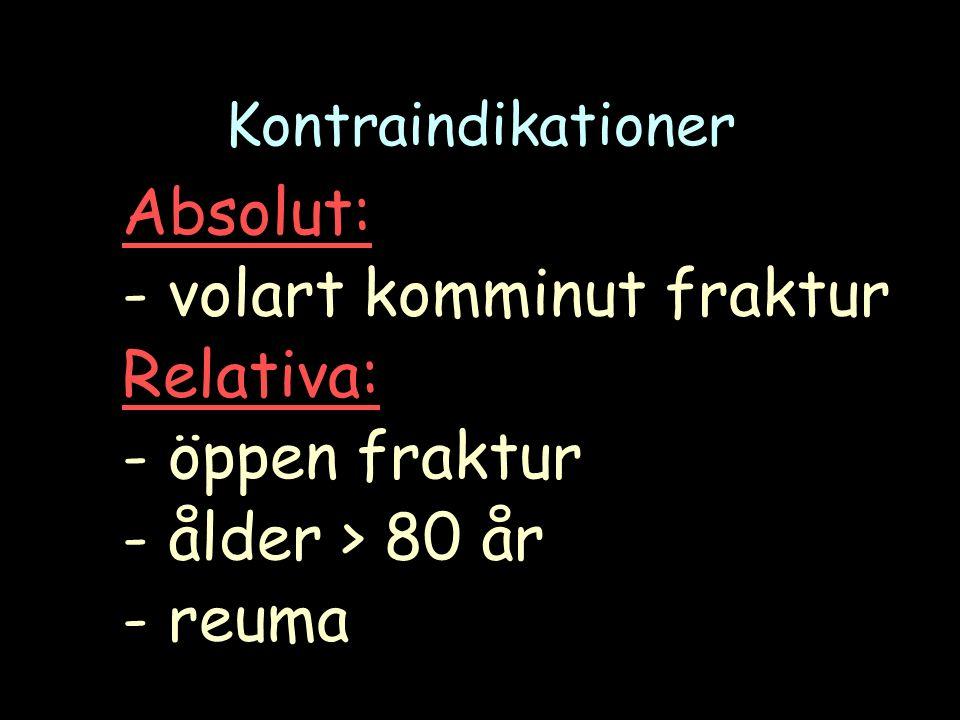 Kontraindikationer Absolut: - volart komminut fraktur Relativa: - öppen fraktur - ålder > 80 år - reuma