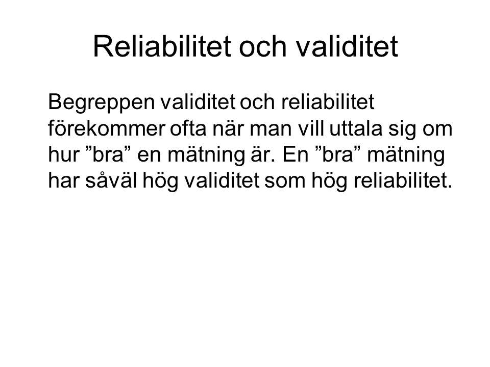 """Reliabilitet och validitet Begreppen validitet och reliabilitet förekommer ofta när man vill uttala sig om hur """"bra"""" en mätning är. En """"bra"""" mätning h"""
