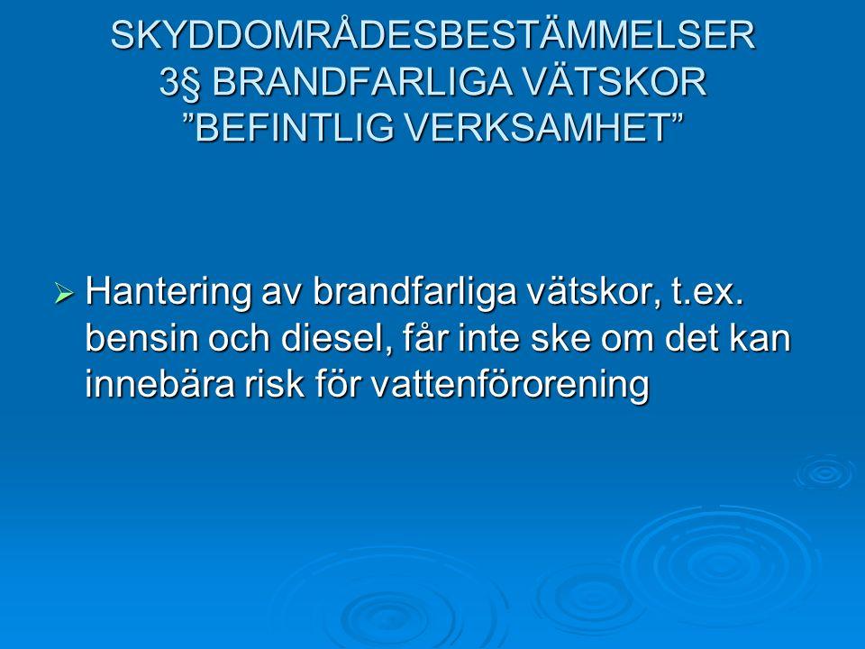 SKYDDOMRÅDESBESTÄMMELSER 3§ BRANDFARLIGA VÄTSKOR BEFINTLIG VERKSAMHET  Hantering av brandfarliga vätskor, t.ex.