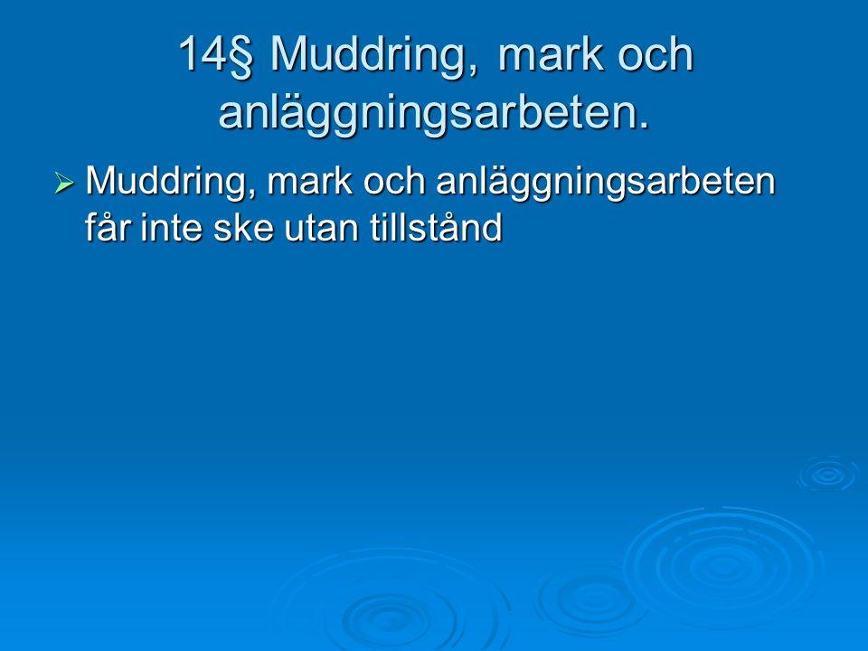 14§ Muddring, mark och anläggningsarbeten.