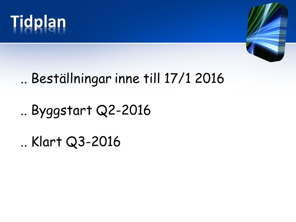.. Beställningar inne till 17/1 2016.. Byggstart Q2-2016.. Klart Q3-2016