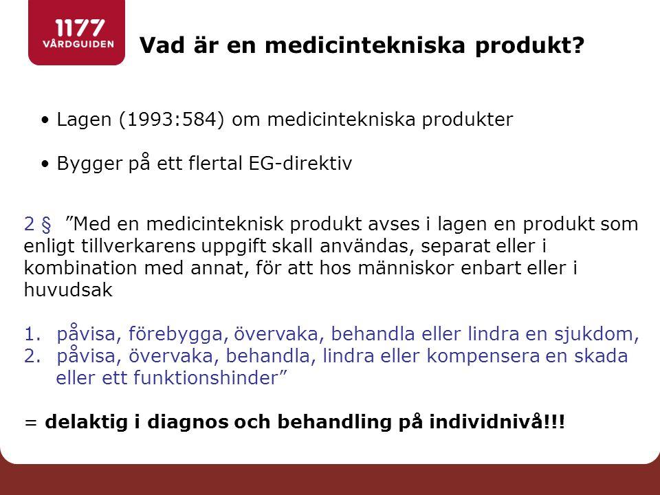 """Vad är en medicintekniska produkt? Lagen (1993:584) om medicintekniska produkter Bygger på ett flertal EG-direktiv 2 § """"Med en medicinteknisk produkt"""