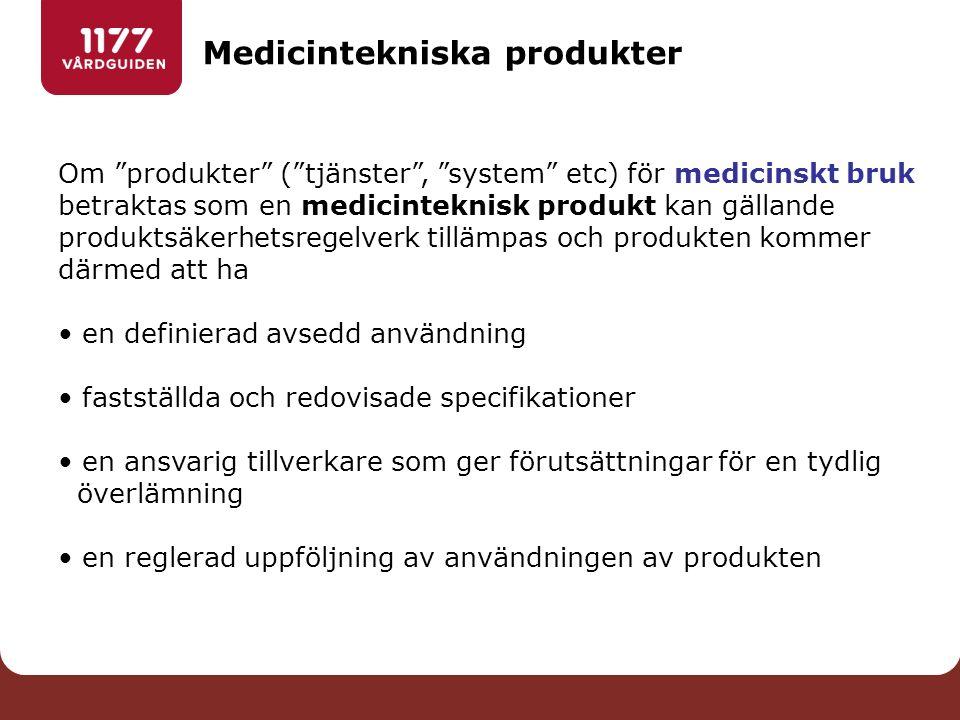 Medicintekniska produkter Om produkter ( tjänster , system etc) för medicinskt bruk betraktas som en medicinteknisk produkt kan gällande produktsäkerhetsregelverk tillämpas och produkten kommer därmed att ha en definierad avsedd användning fastställda och redovisade specifikationer en ansvarig tillverkare som ger förutsättningar för en tydlig överlämning en reglerad uppföljning av användningen av produkten