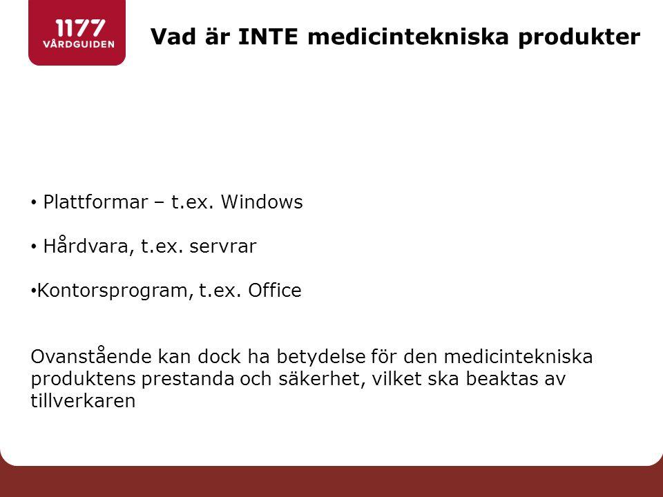 Vad är INTE medicintekniska produkter Plattformar – t.ex. Windows Hårdvara, t.ex. servrar Kontorsprogram, t.ex. Office Ovanstående kan dock ha betydel