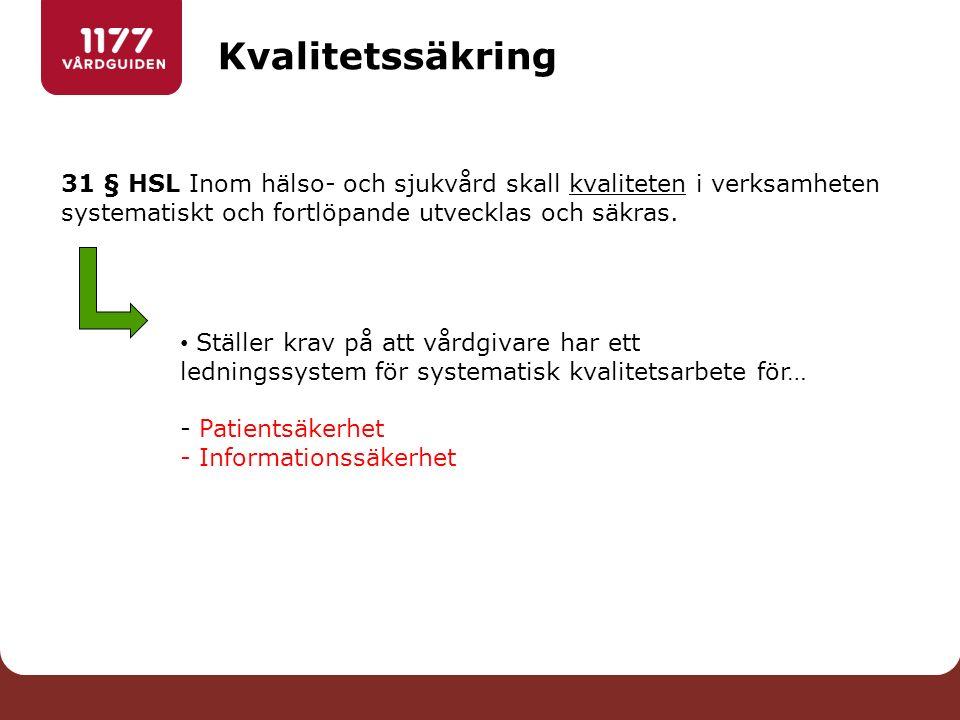 Kvalitetssäkring 31 § HSL Inom hälso- och sjukvård skall kvaliteten i verksamheten systematiskt och fortlöpande utvecklas och säkras.