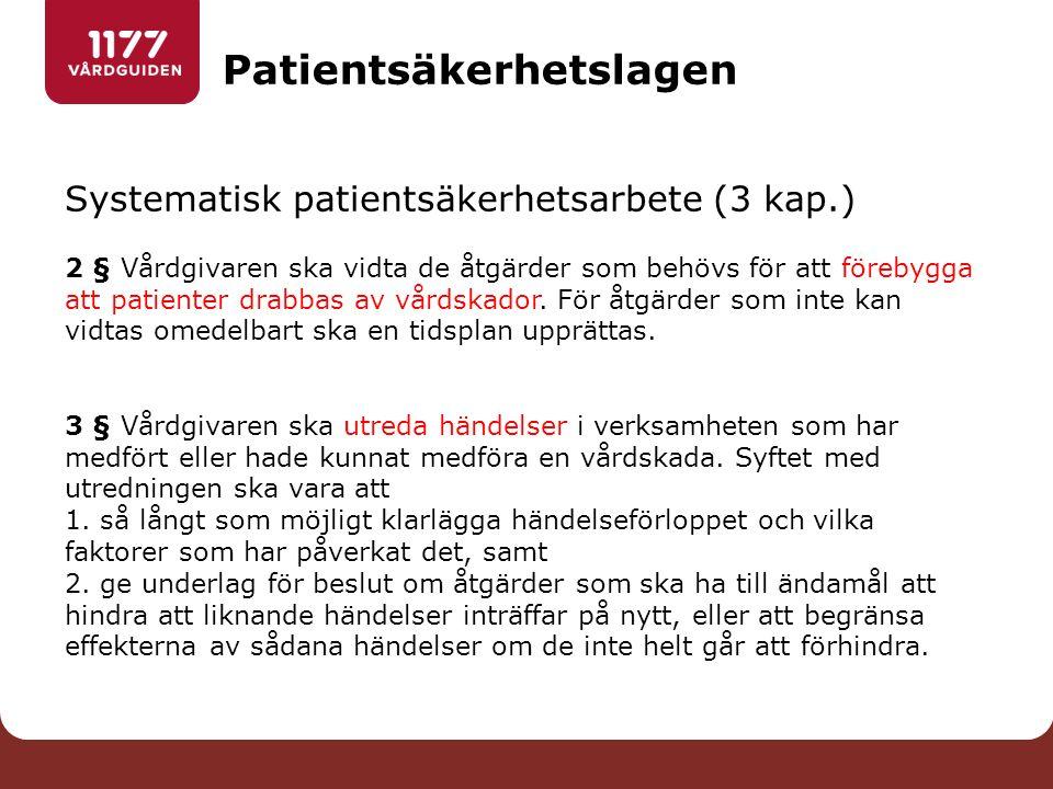 Systematisk patientsäkerhetsarbete (3 kap.) 2 § Vårdgivaren ska vidta de åtgärder som behövs för att förebygga att patienter drabbas av vårdskador. Fö
