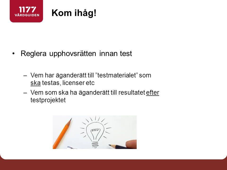 """Kom ihåg! Reglera upphovsrätten innan test –Vem har äganderätt till """"testmaterialet"""" som ska testas, licenser etc –Vem som ska ha äganderätt till resu"""