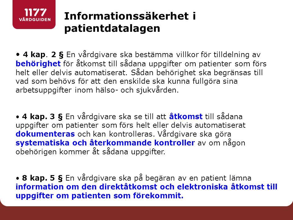 Informationssäkerhet i patientdatalagen 4 kap. 2 § En vårdgivare ska bestämma villkor för tilldelning av behörighet för åtkomst till sådana uppgifter