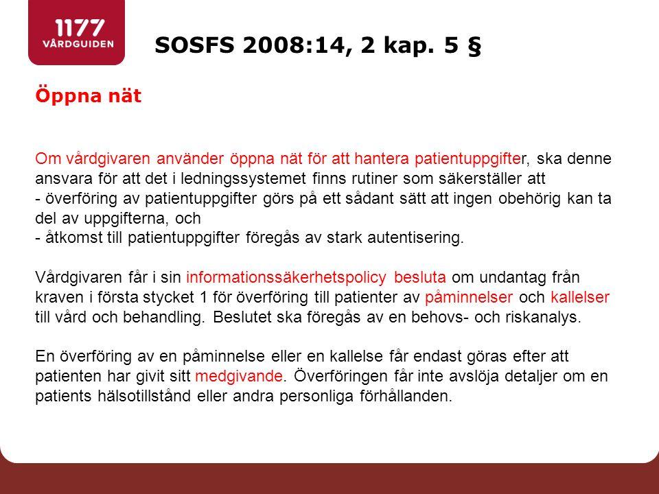 SOSFS 2008:14, 2 kap. 5 § Öppna nät Om vårdgivaren använder öppna nät för att hantera patientuppgifter, ska denne ansvara för att det i ledningssystem