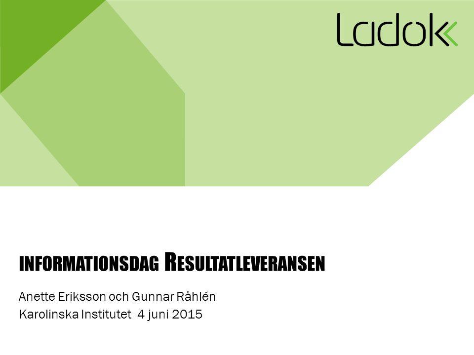 INFORMATIONSDAG R ESULTATLEVERANSEN Anette Eriksson och Gunnar Råhlén Karolinska Institutet 4 juni 2015