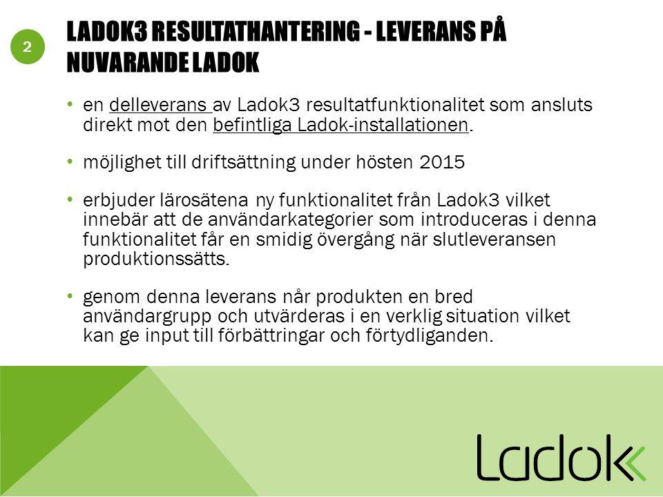 2 LADOK3 RESULTATHANTERING - LEVERANS PÅ NUVARANDE LADOK en delleverans av Ladok3 resultatfunktionalitet som ansluts direkt mot den befintliga Ladok-installationen.