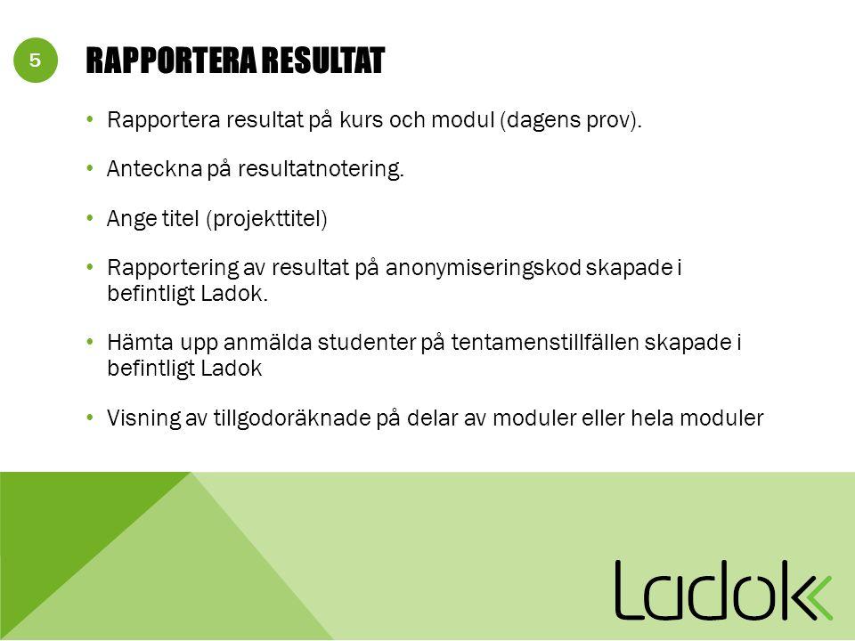 5 RAPPORTERA RESULTAT Rapportera resultat på kurs och modul (dagens prov).