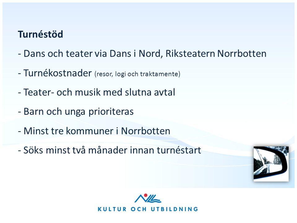 Turnéstöd - Dans och teater via Dans i Nord, Riksteatern Norrbotten - Turnékostnader (resor, logi och traktamente) - Teater- och musik med slutna avtal - Barn och unga prioriteras - Minst tre kommuner i Norrbotten - Söks minst två månader innan turnéstart