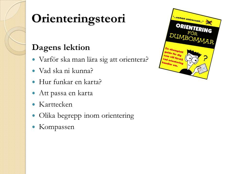 Orienteringsteori Dagens lektion Varför ska man lära sig att orientera.