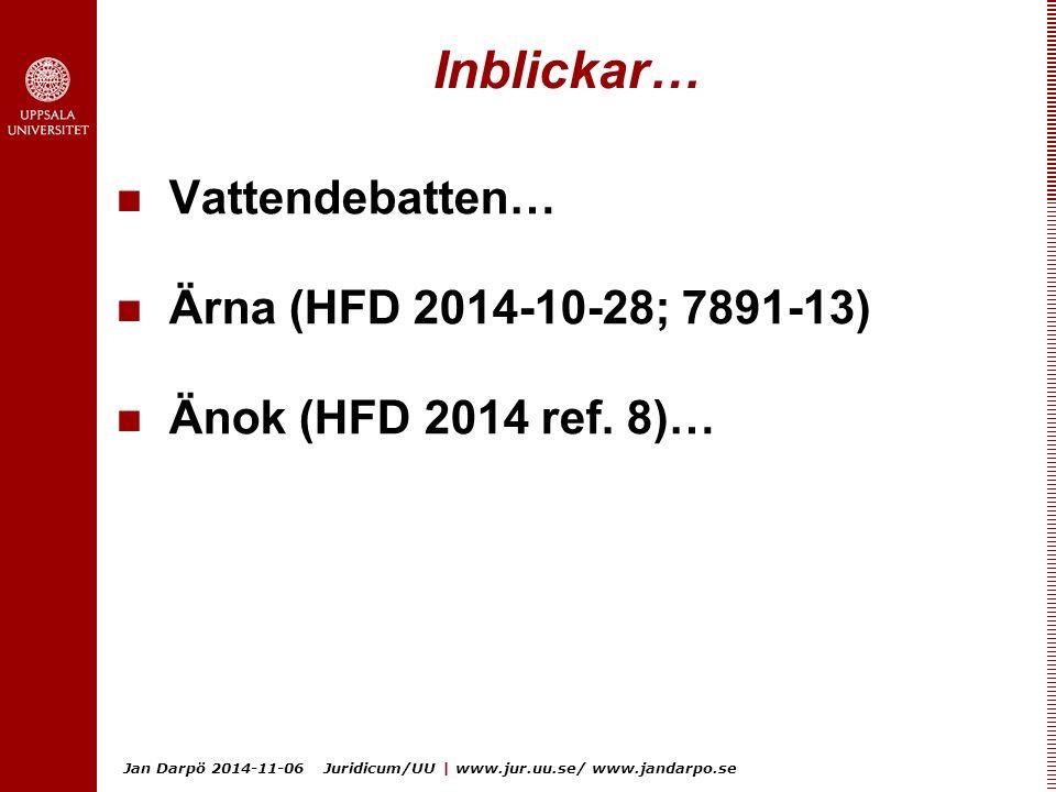 Jan Darpö 2014-11-06 Juridicum/UU | www.jur.uu.se/ www.jandarpo.se Inblickar… Vattendebatten… Ärna (HFD 2014-10-28; 7891-13) Änok (HFD 2014 ref. 8)…
