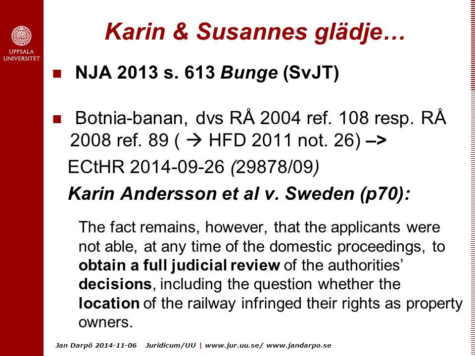 Jan Darpö 2014-11-06 Juridicum/UU | www.jur.uu.se/ www.jandarpo.se Karin & Susannes glädje… NJA 2013 s. 613 Bunge (SvJT) Botnia-banan, dvs RÅ 2004 ref
