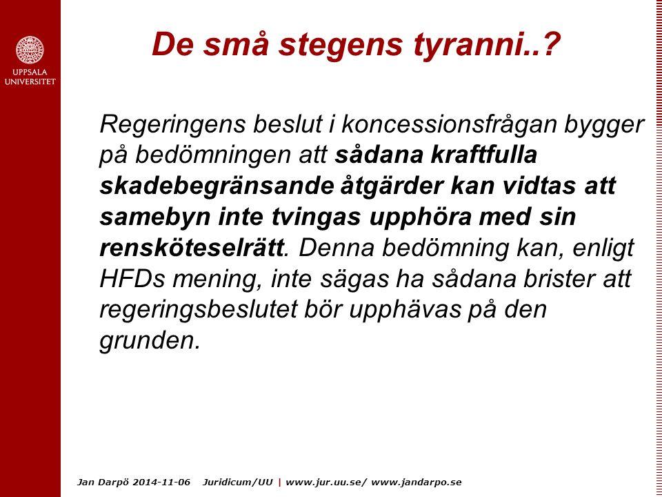 Jan Darpö 2014-11-06 Juridicum/UU | www.jur.uu.se/ www.jandarpo.se De små stegens tyranni..? Regeringens beslut i koncessionsfrågan bygger på bedömnin