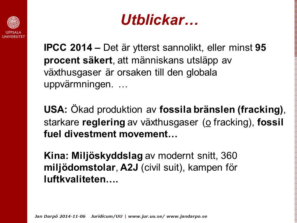 Jan Darpö 2014-11-06 Juridicum/UU | www.jur.uu.se/ www.jandarpo.se Utblickar… IPCC 2014 – Det är ytterst sannolikt, eller minst 95 procent säkert, att människans utsläpp av växthusgaser är orsaken till den globala uppvärmningen.