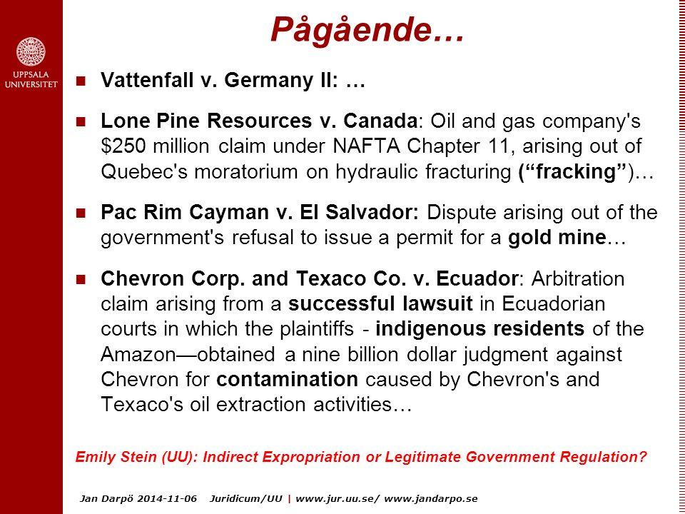 Jan Darpö 2014-11-06 Juridicum/UU | www.jur.uu.se/ www.jandarpo.se Pågående… Vattenfall v. Germany II: … Lone Pine Resources v. Canada: Oil and gas co