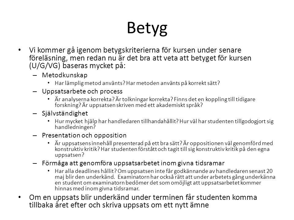 Betyg Vi kommer gå igenom betygskriterierna för kursen under senare föreläsning, men redan nu är det bra att veta att betyget för kursen (U/G/VG) baseras mycket på: – Metodkunskap Har lämplig metod använts.