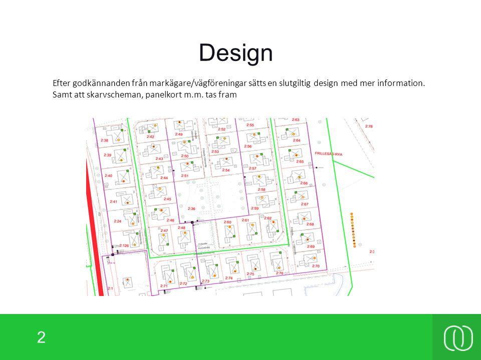 2 Design Efter godkännanden från markägare/vägföreningar sätts en slutgiltig design med mer information.